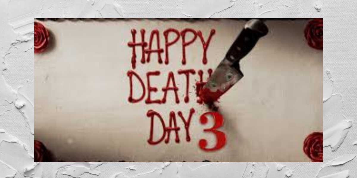 Happy Death Day 3- release date updates |  Cast |  Trailer and more …